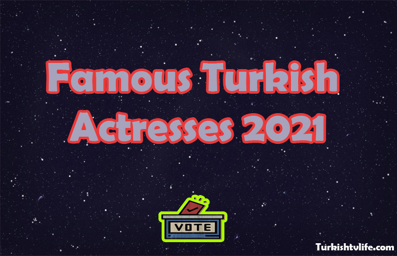 The Most Famous Turkish Actresses 2021