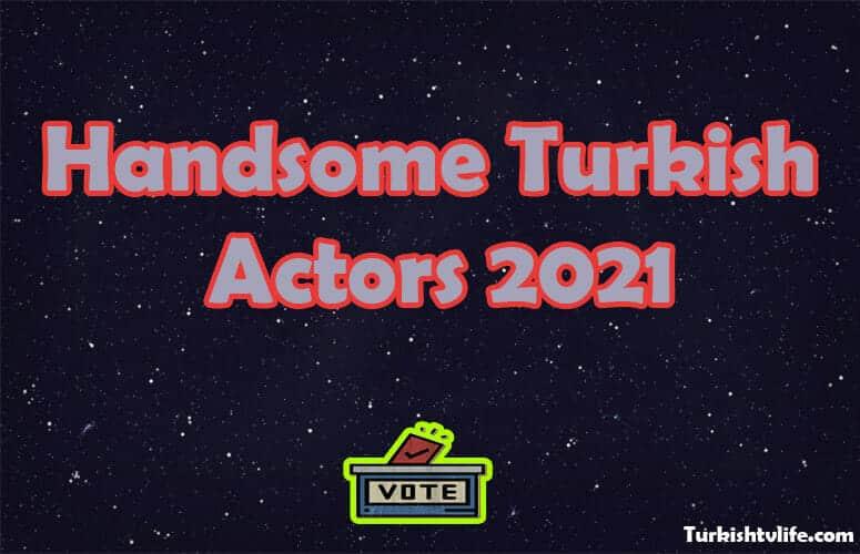 The Most Handsome Turkish Actors 2021