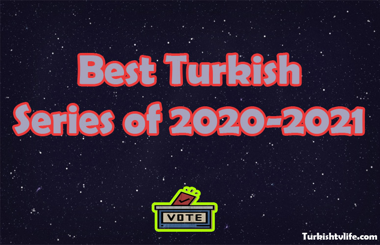 Which is the Best Turkish Series of 2020-2021