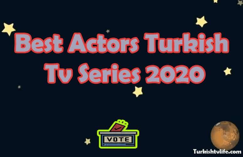 The Best Actors of Turkish Tv Series 2020