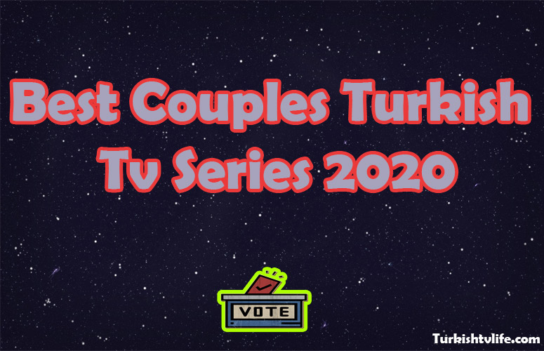 The Best Couples on Turkish Tv Series 2020