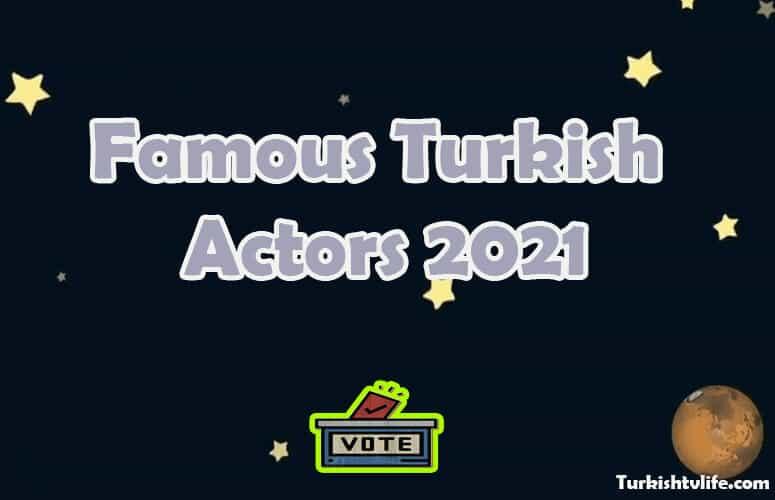 The Most Famous Turkish Actors 2021